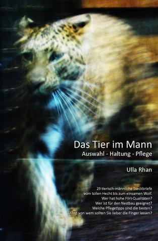 Das Tier im Mann: Auswahl - Haltung - Pflege Ulla Rahn-Huber