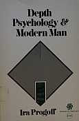 Depth Psychology and Modern Man: A New View of the Magnitude of Human Personality, its Dimensions and Resources  by  Ira Progoff