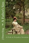 A Father's Sins: A Pride and Prejudice Variation