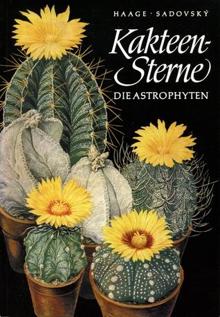 Kakteen-Sterne. Entwicklung, Entdeckung und Züchtung der Kakteen-Gattung Astrophytum  by  Walther Haage