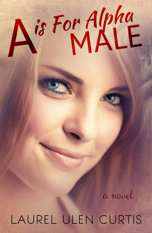 A is for Alpha Male by Laurel Ulen Curtis