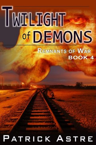 Twilight of Demons (The Remnants of War Series, Book 4) Patrick Astre