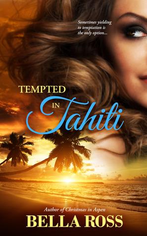 Tempted in Tahiti (Wanderlust Novella) Bella Ross