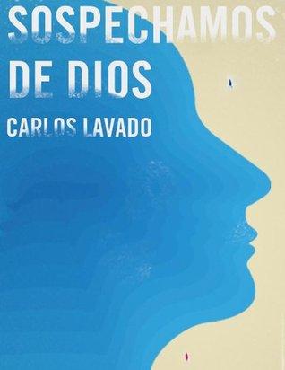 Sospechamos de Dios  by  Carlos Lavado