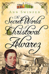 The Secret World of Christoval Alvarez (The Chronicles of Christoval Alvarez, #1)
