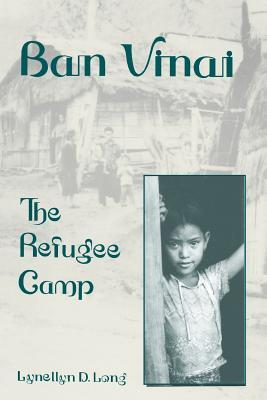 Ban Vinai: The Refugee Camp  by  Lynellyn D. Long