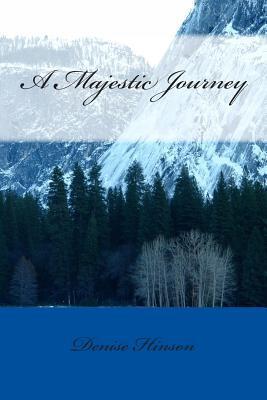 A Majestic Journey Denise Hinson