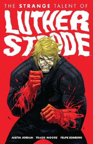 The Strange Talent of Luther Strode, Vol. 1 (2012) by Justin Jordan