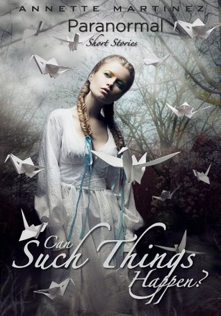 Can Such Things Happen? ( paranormal ) Vol.1 Annette Martinez