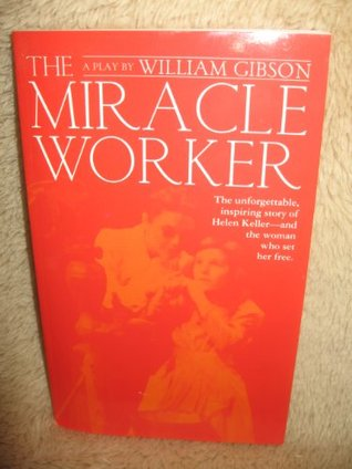 an analysis of the play the miracle worker by william gibson The central theme of the miracle worker is communication william gibson's play is based on the true story of annie sullivan , a young woman from massachusetts who in the 1880s succeeded in teaching helen keller , a young deaf- blind girl from alabama, how to communicate through sign language.