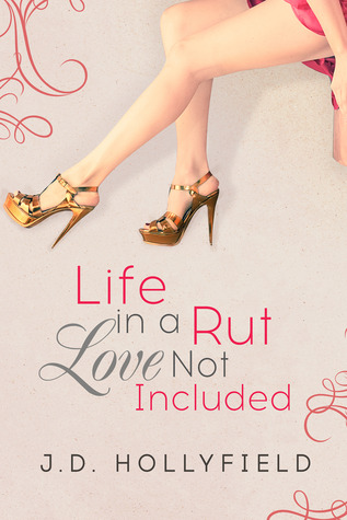 {Review+Giveaway} Life in a Rut, Love not Included by J.D. Hollyfield