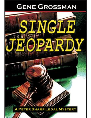 Single Jeopardy: Peter Sharp Legal Mystery #1  by  Gene Grossman