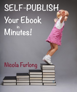 Self-Publish Your E-Book in Minutes!  by  Nicola Furlong