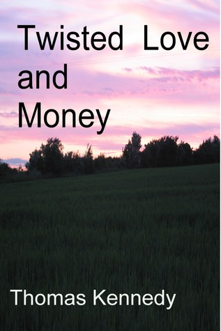 Twisted Love and Money Thomas Kennedy