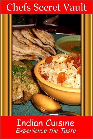 Indian Cuisine: Experience the Taste  by  Chefs Secret Vault