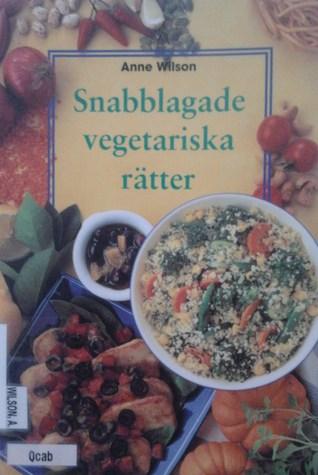 Snabblagade vegetariska rätter  by  Anne Wilson