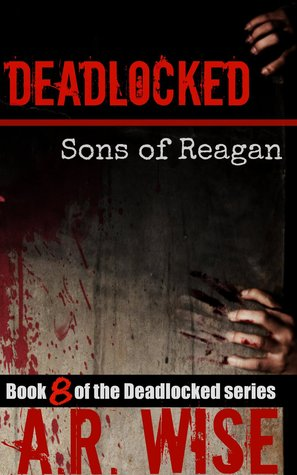 Sons of Reagan  (Deadlocked #8 - A.R. Wise