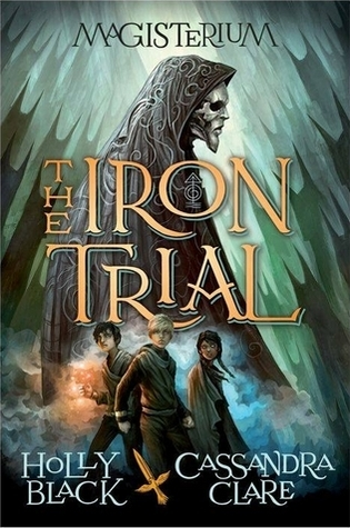 The Iron Trial by Cassandra Clare and Holly Black book cover
