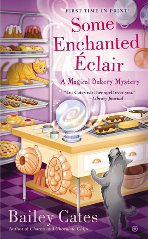 Some Enchanted Éclair (A Magical Bakery Mystery #4)  - Bailey Cates