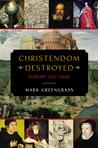 Christendom Destroyed: Europe 1517-1648  (Penguin History of Europe #5)