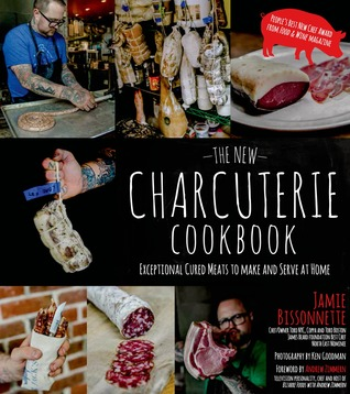 The New Charcuterie Cookbook: Exceptional Cured Meats to Make and Serve at Home  by  Jamie Bissonnette