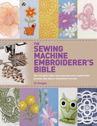 The Sewing Machine Embroiderer's Bible by Elizabeth Keegan