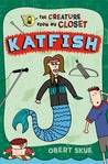 Katfish (The Creature from My Closet)