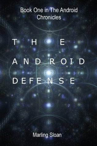 The Android Defense (The Android Chronicles Book #1)
