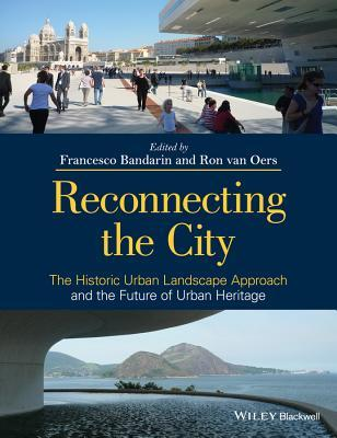 Reconnecting the City: The Historic Urban Landscape Approach and the Future of Urban Heritage  by  Francesco Bandarin