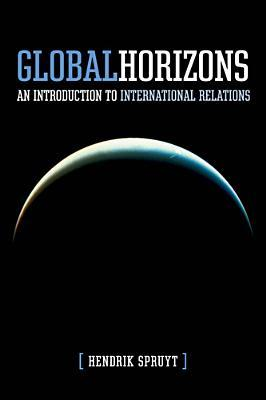 Global Horizons: An Introduction to International Relations  by  Hendrik Spruyt