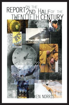 Report on the Second Half of the Twentieth Century, Books 16-22 Ken Norris