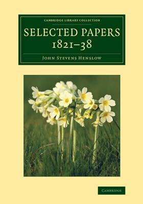 Selected Papers, 1821 38  by  John Stevens Henslow