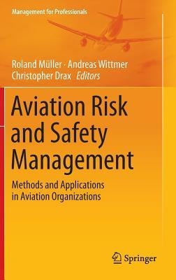 Aviation Risk and Safety Management: Methods and Applications in Aviation Organizations Roland Muller
