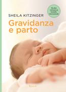 Gravidanza e parto: Guida pratica per vivere in modo sereno e consapevole la maternità  by  Sheila Kitzinger