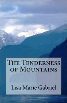 The Tenderness of Mountains by Lisa Marie Gabriel