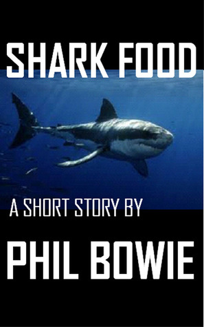 Shark Food  by  Phil Bowie