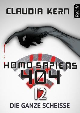 Die ganze Scheiße (Homo sapiens 404, #12) Claudia Kern