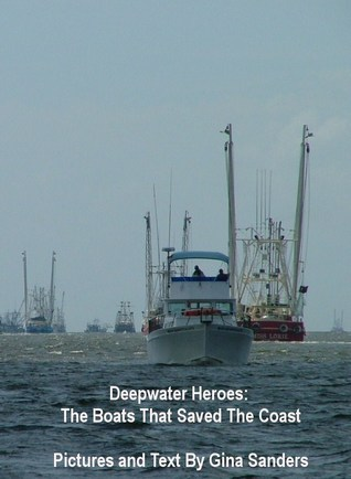 Deepwater Heroes: The Boats That Saved the Coast Gina Sanders