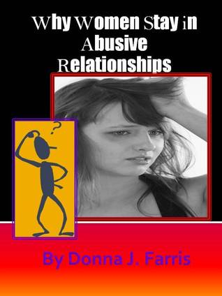 Why Women Stay in Abusive Relationships  by  Donna J. Farris