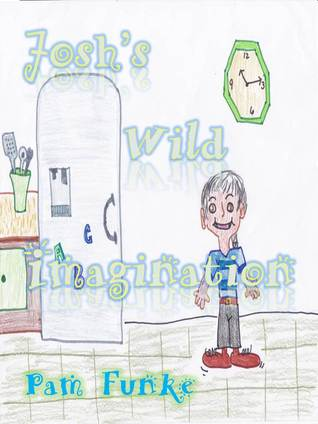 Josh's Wild Imagination by Pam Funke