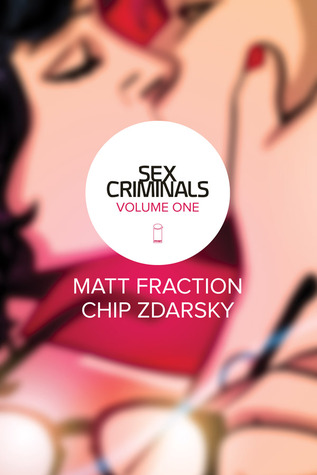 Sex Criminals, Vol. 1: One Weird Trick by Matt Fraction (Writer) and Chip Zdarsky (Artist)