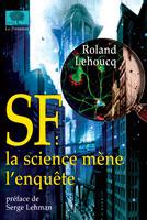 SF : la science mène lenquête  by  Roland Lehoucq
