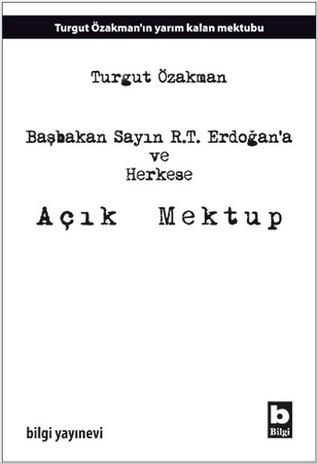 Başbakan Sayın R.T. Erdoğana ve Herkese Açık Mektup  by  Turgut Özakman