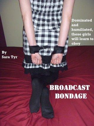 Broadcast Bondage  by  Sara Tyr