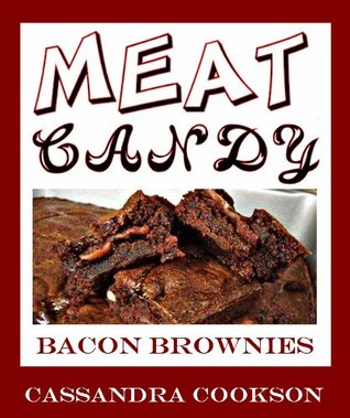 Meat Candy: Bacon Brownies Cassandra Cookson