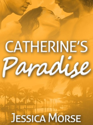 Catherines Paradise (Erotic Romance Novella)  by  Jessica Morse