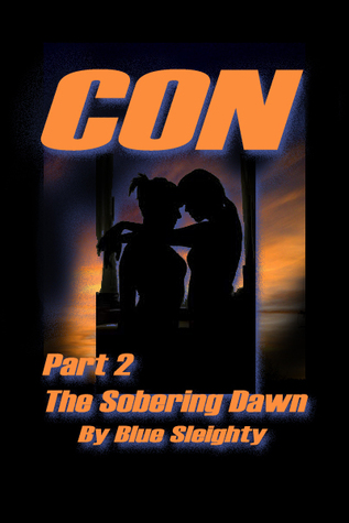 CON: Part 2 - The Sobering Dawn  by  Blue Sleighty