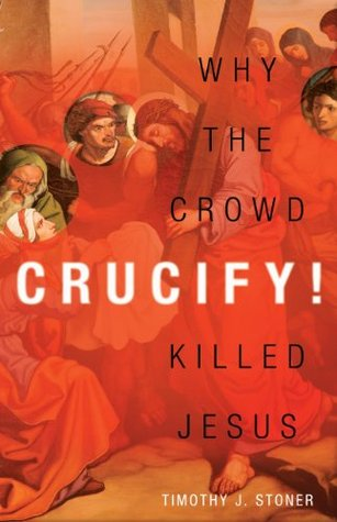 Crucify! by Timothy J. Stoner