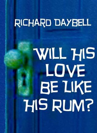 Will His Love Be Like His Rum?  by  Richard Daybell