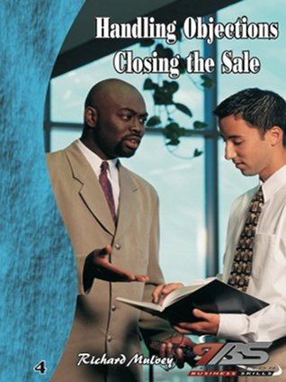 Handling Objections / Closing the Sale Richard Mulvey